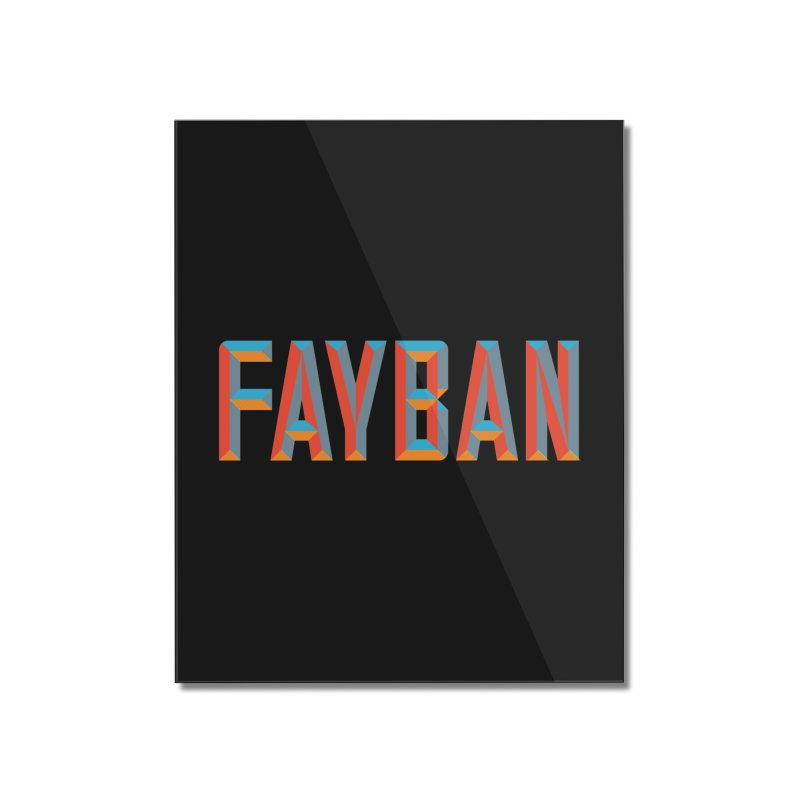 FAYBAN Home Mounted Acrylic Print by FWMJ's Shop