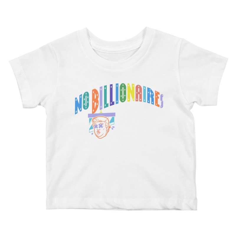 No Billionaires. Kids Baby T-Shirt by FWMJ's Shop