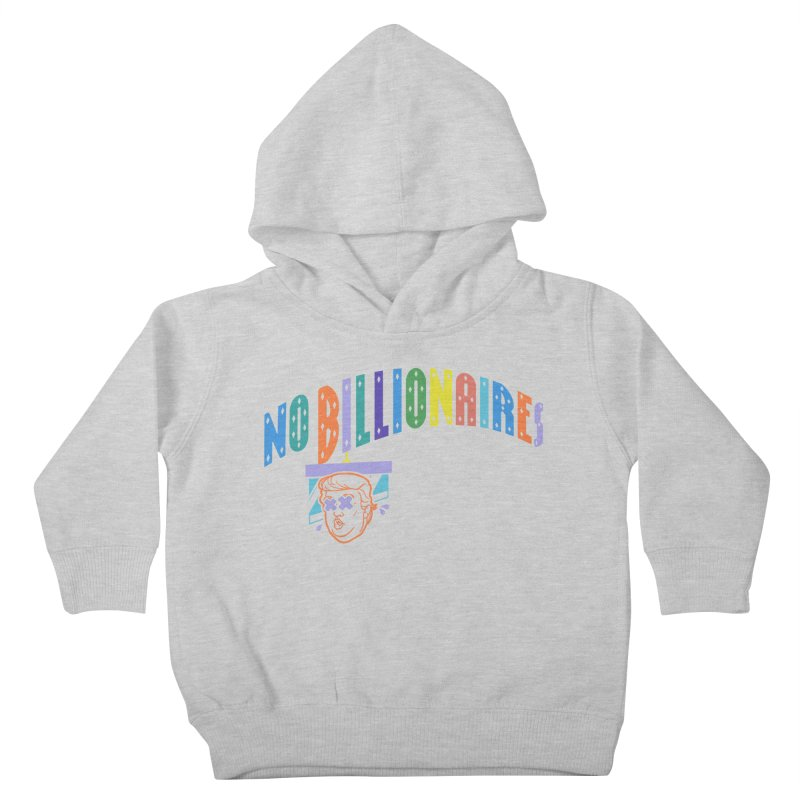 No Billionaires. Kids Toddler Pullover Hoody by FWMJ's Shop