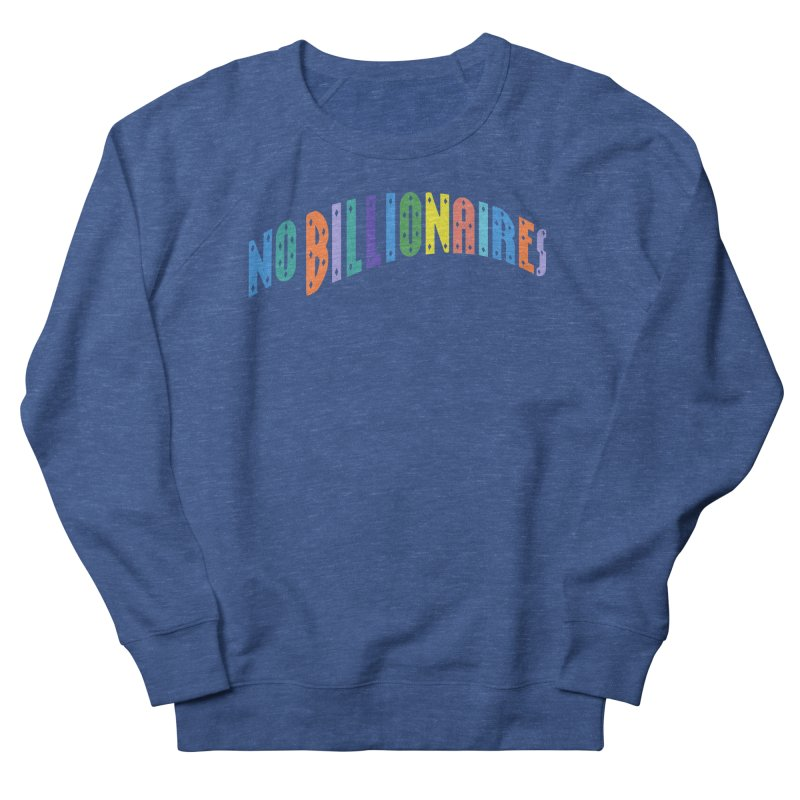 No Billionaires. Women's French Terry Sweatshirt by FWMJ's Shop
