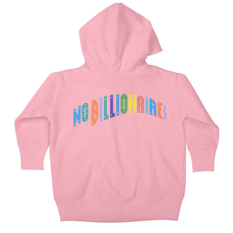 No Billionaires. Kids Baby Zip-Up Hoody by FWMJ's Shop
