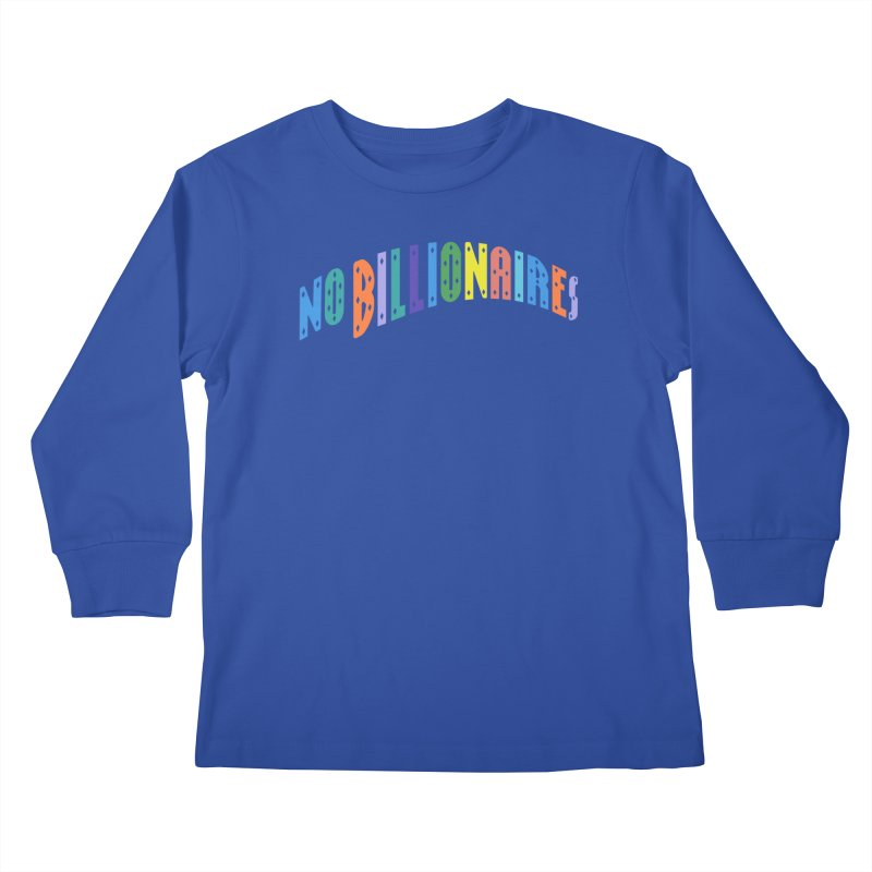 No Billionaires. Kids Longsleeve T-Shirt by FWMJ's Shop