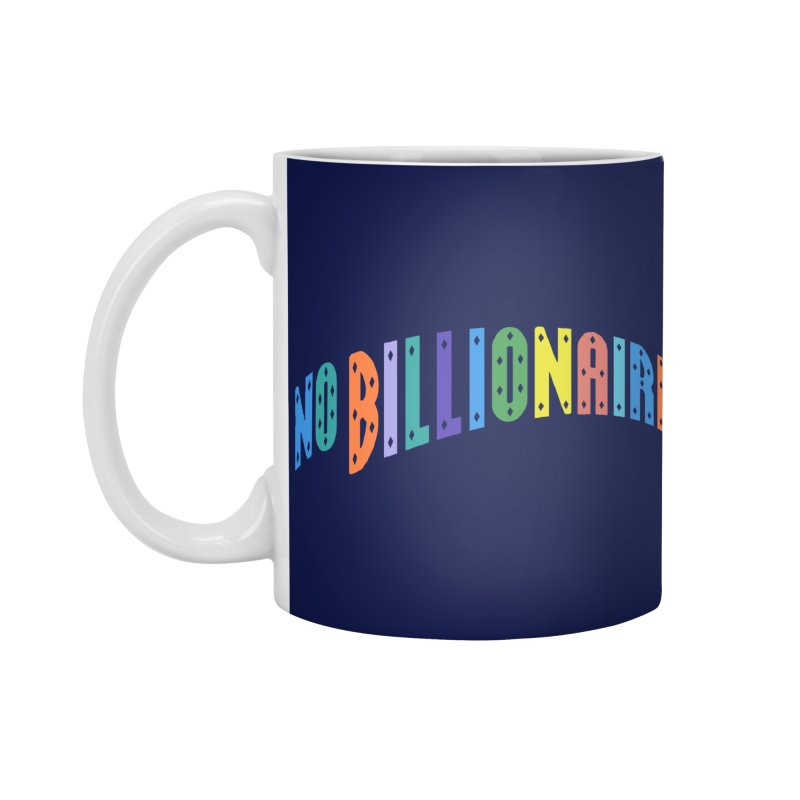 No Billionaires. Accessories Standard Mug by FWMJ's Shop