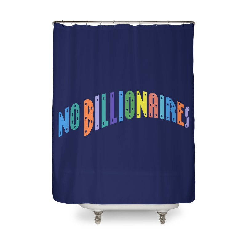No Billionaires. Home Shower Curtain by FWMJ's Shop