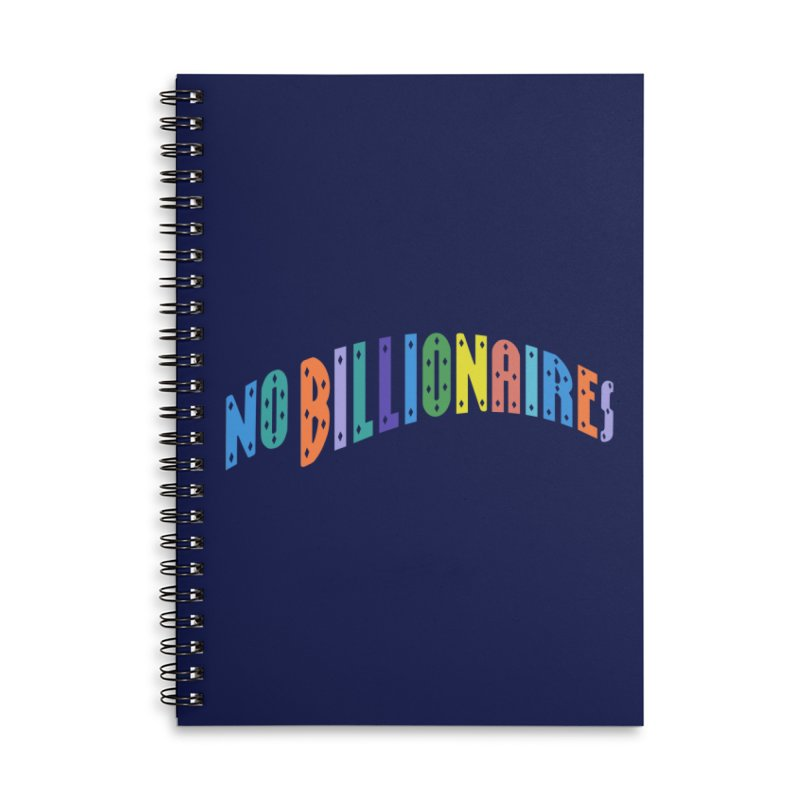 No Billionaires. Accessories Lined Spiral Notebook by FWMJ's Shop