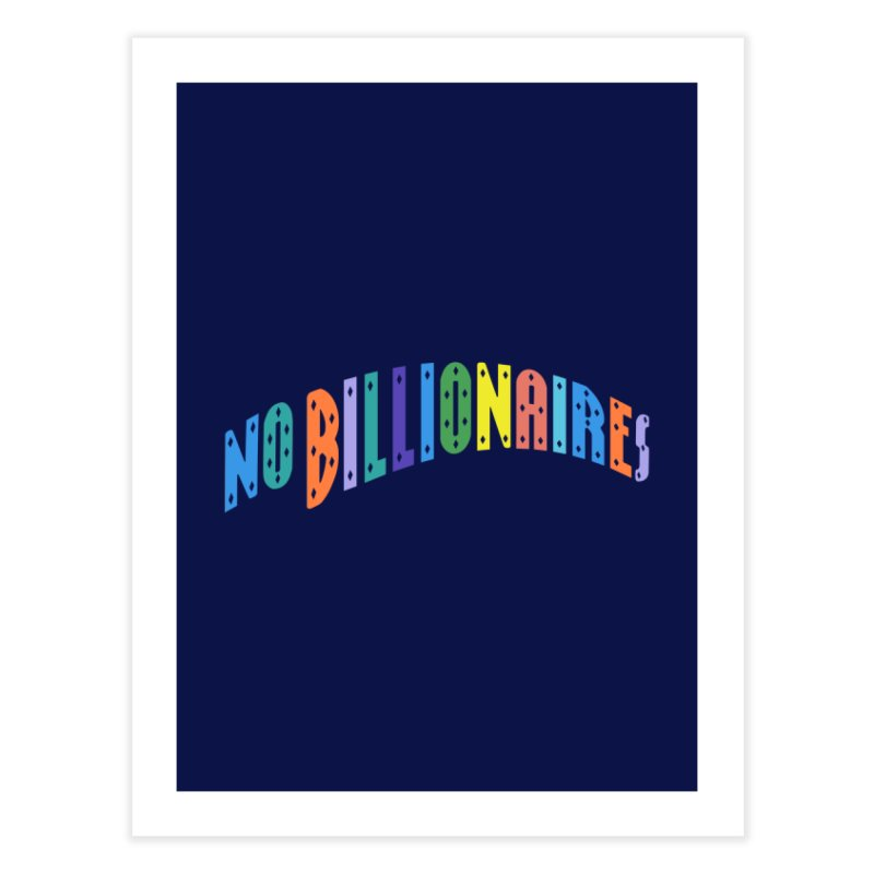 No Billionaires. Home Fine Art Print by FWMJ's Shop