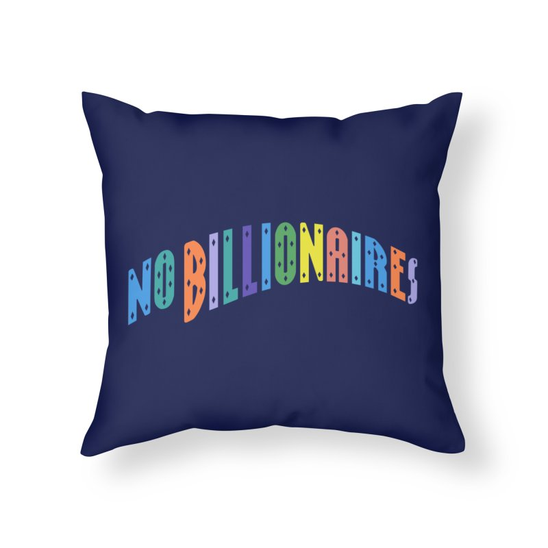 No Billionaires. Home Throw Pillow by FWMJ's Shop