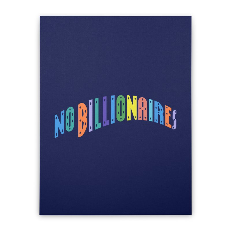 No Billionaires. Home Stretched Canvas by FWMJ's Shop