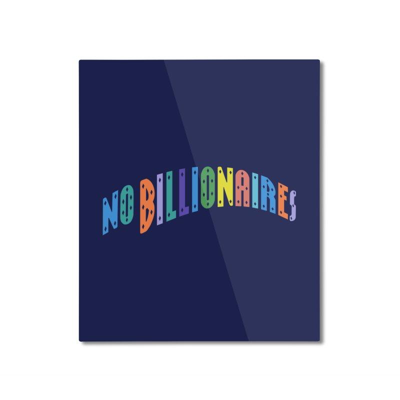 No Billionaires. Home Mounted Aluminum Print by FWMJ's Shop