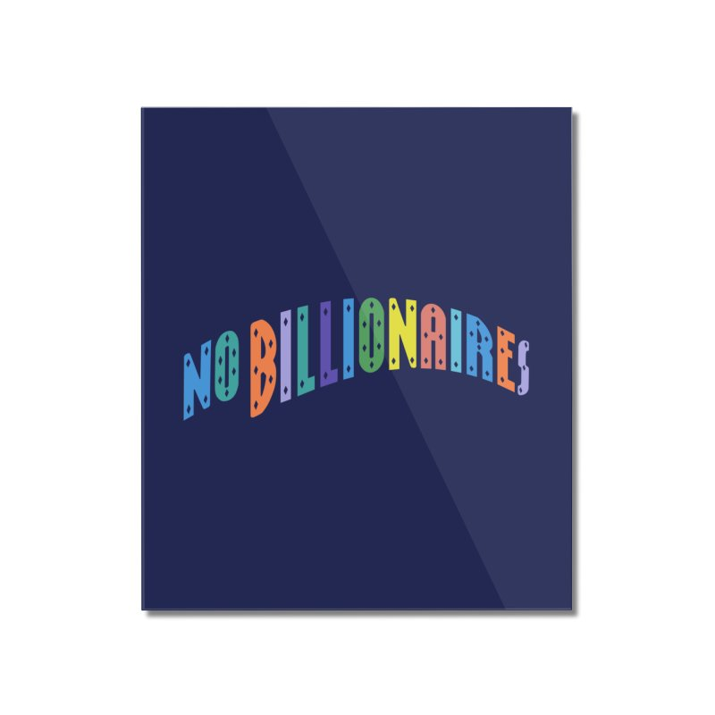 No Billionaires. Home Mounted Acrylic Print by FWMJ's Shop