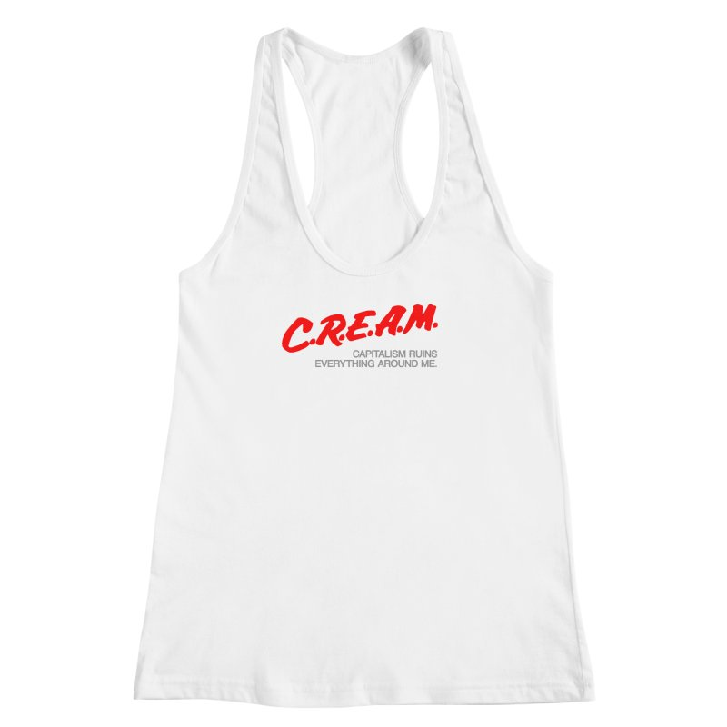 Capitalism Ruins Everything Around Me Women's Racerback Tank by FWMJ's Shop