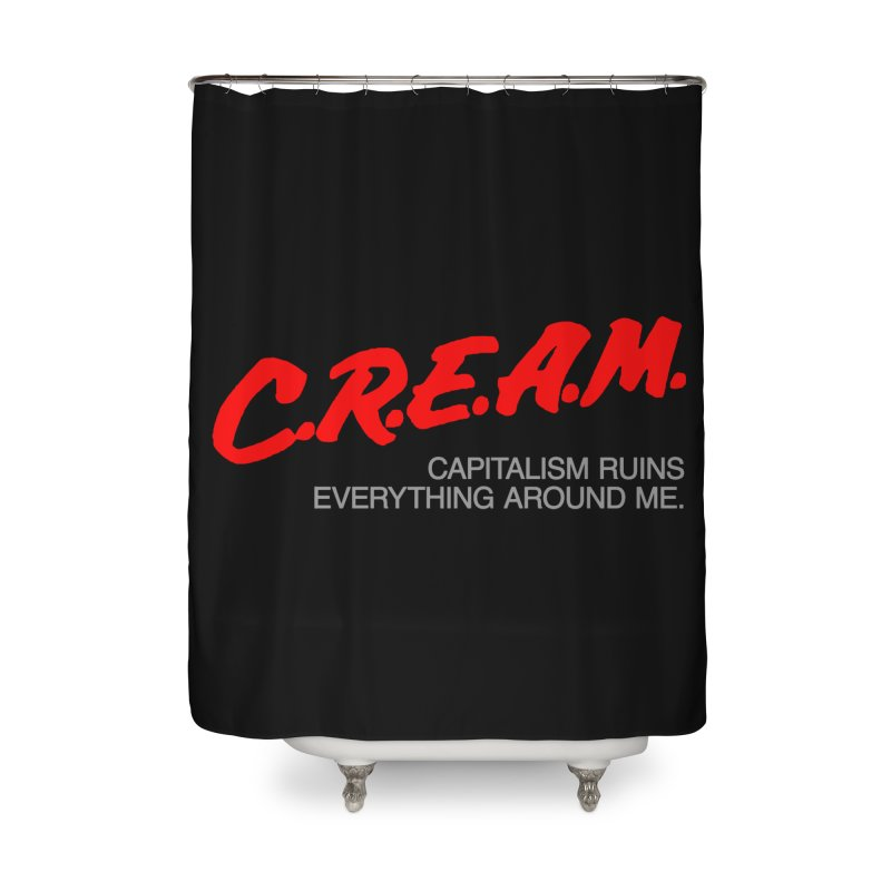 Capitalism Ruins Everything Around Me Home Shower Curtain by FWMJ's Shop