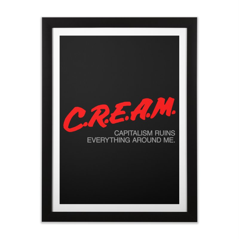 Capitalism Ruins Everything Around Me Home Framed Fine Art Print by FWMJ's Shop