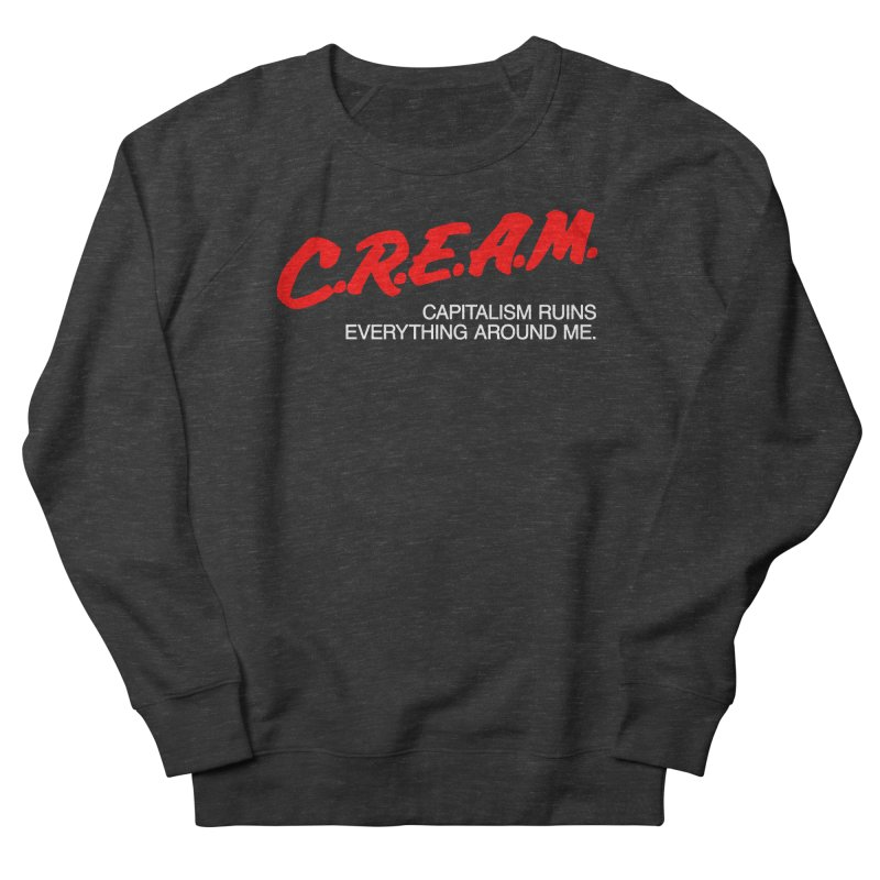 Capitalism Ruins Everything Around Me Women's Sweatshirt by FWMJ's Shop