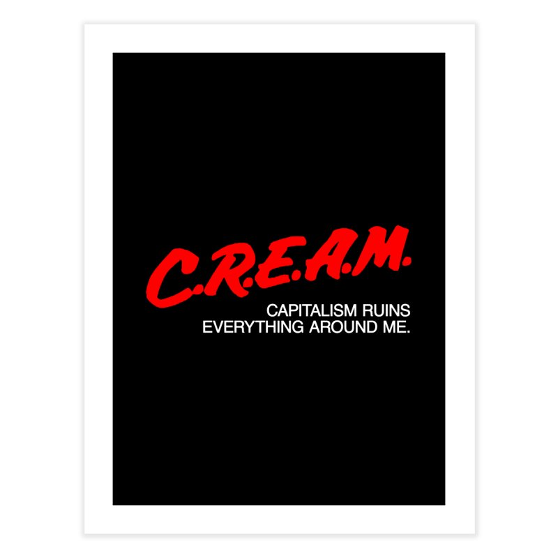 Capitalism Ruins Everything Around Me Home Fine Art Print by FWMJ's Shop