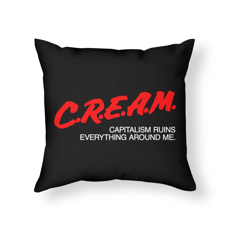 Capitalism Ruins Everything Around Me Home Throw Pillow by FWMJ's Shop