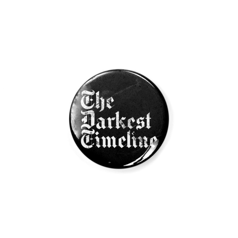 We Are In The Darkest Timeline Accessories Button by FWMJ's Shop