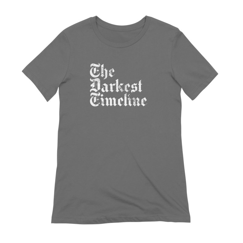 We Are In The Darkest Timeline Women's Extra Soft T-Shirt by FWMJ's Shop