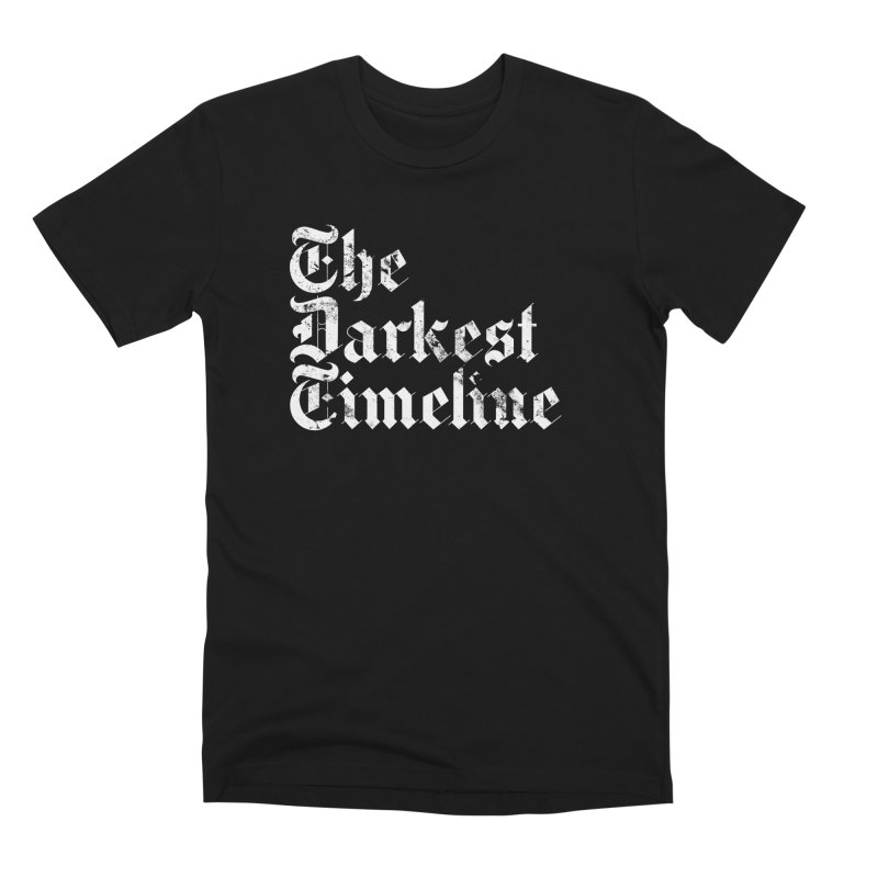 We Are In The Darkest Timeline Men's Premium T-Shirt by FWMJ's Shop