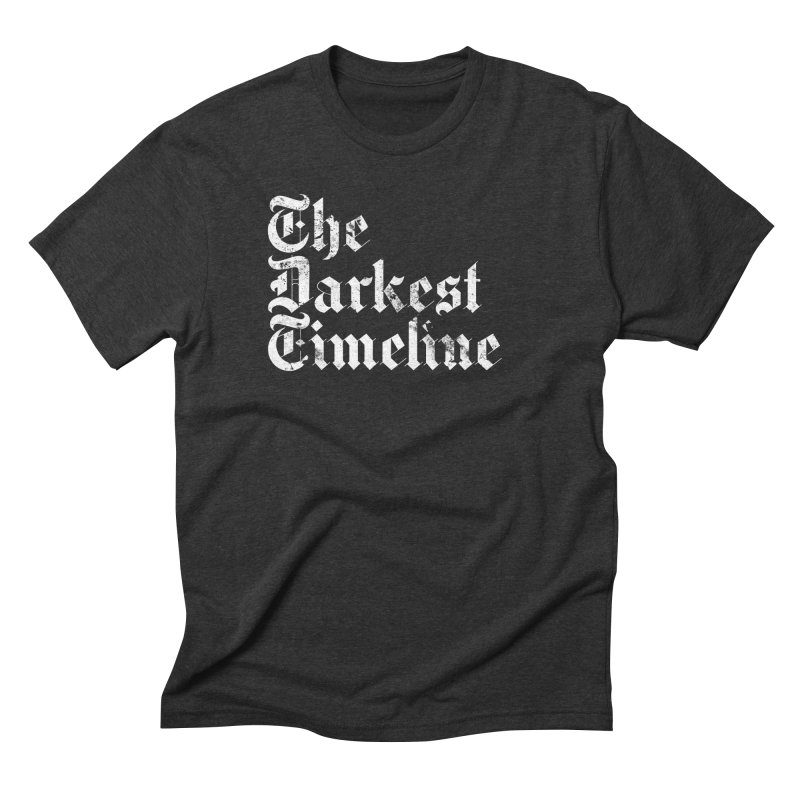 We Are In The Darkest Timeline Men's Triblend T-Shirt by FWMJ's Shop