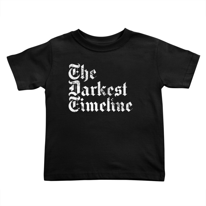 We Are In The Darkest Timeline Kids Toddler T-Shirt by FWMJ's Shop