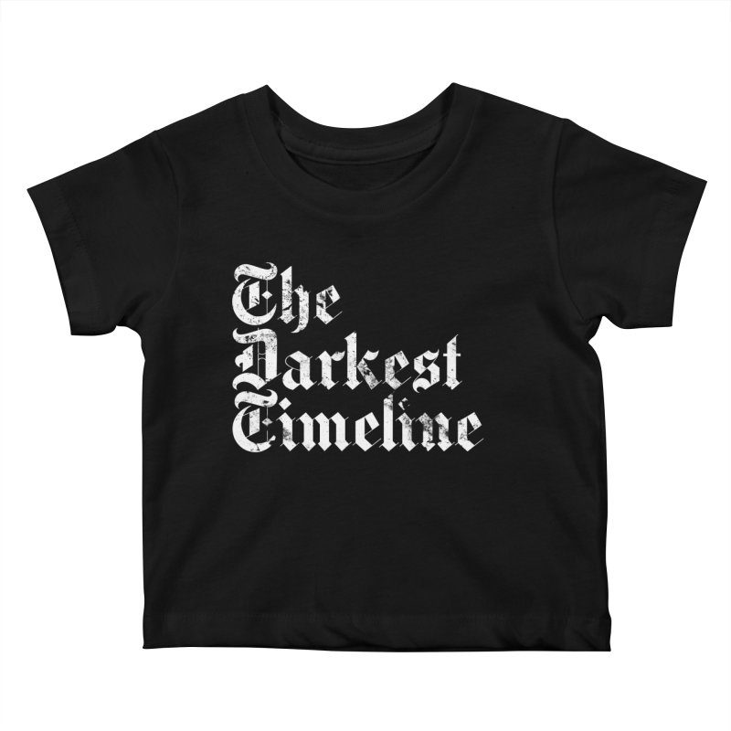 We Are In The Darkest Timeline Kids Baby T-Shirt by FWMJ's Shop