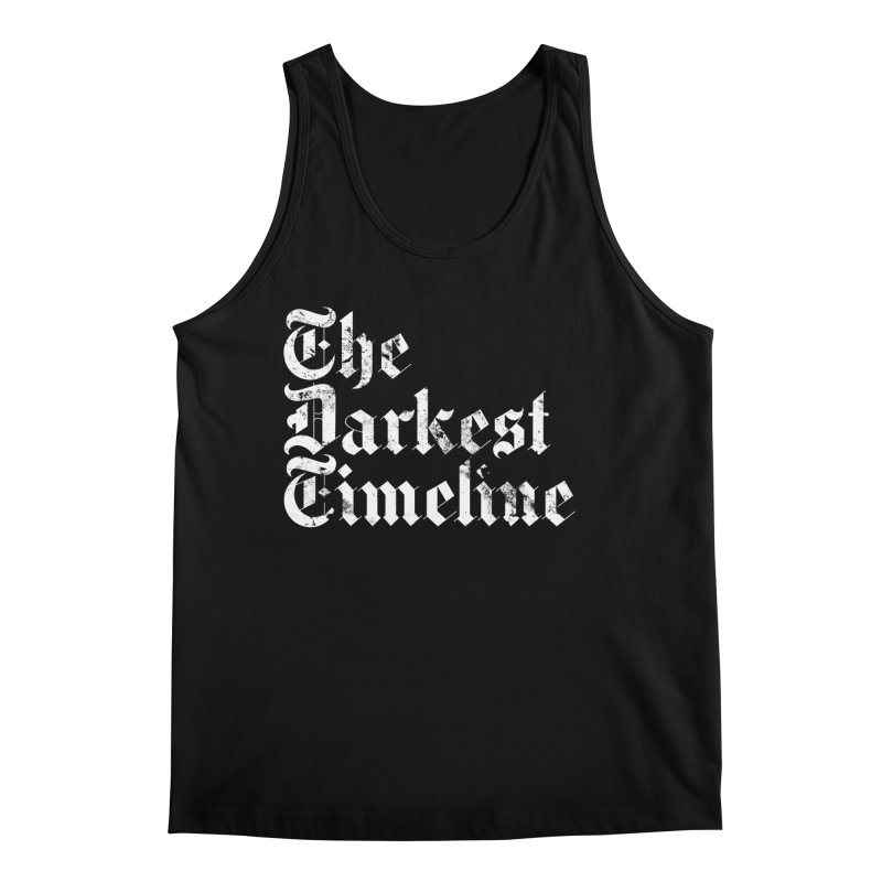 We Are In The Darkest Timeline Men's Tank by FWMJ's Shop