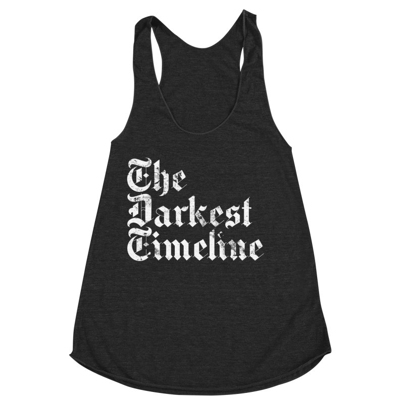 We Are In The Darkest Timeline Women's Racerback Triblend Tank by FWMJ's Shop