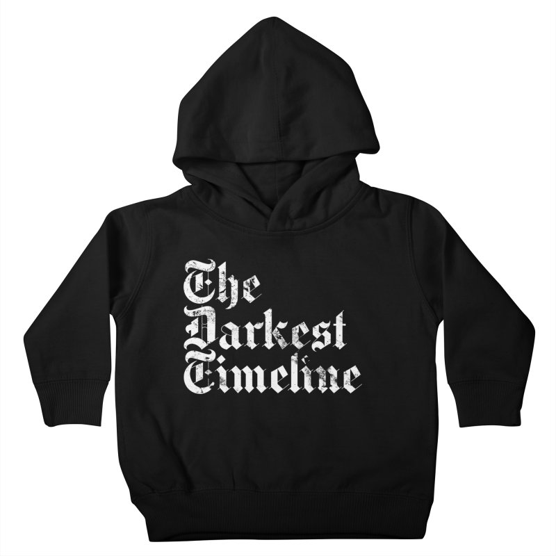 We Are In The Darkest Timeline Kids Toddler Pullover Hoody by FWMJ's Shop