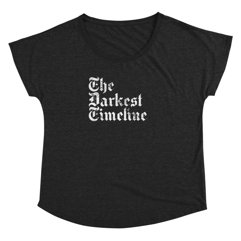 We Are In The Darkest Timeline Women's Dolman Scoop Neck by FWMJ's Shop