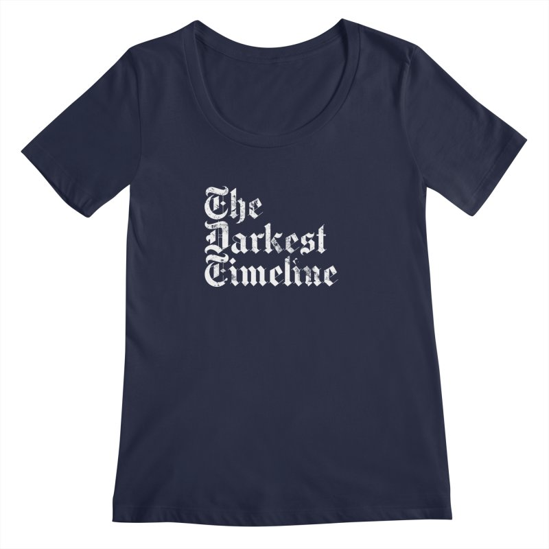 We Are In The Darkest Timeline Women's Regular Scoop Neck by FWMJ's Shop