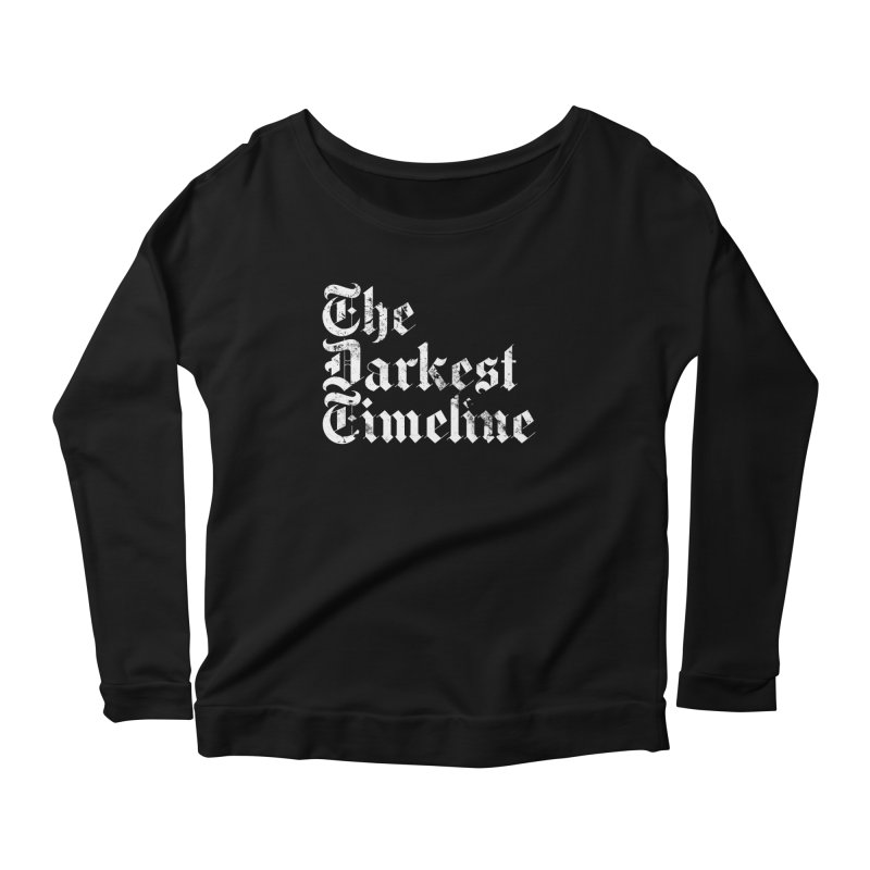We Are In The Darkest Timeline Women's Scoop Neck Longsleeve T-Shirt by FWMJ's Shop