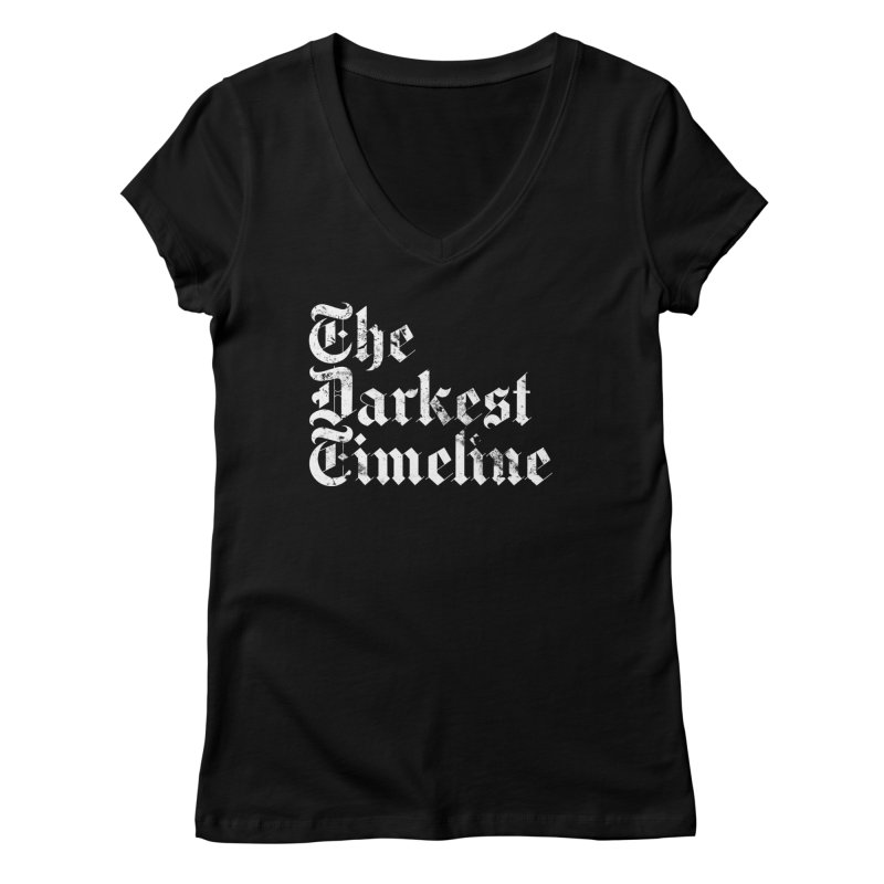 We Are In The Darkest Timeline Women's V-Neck by FWMJ's Shop