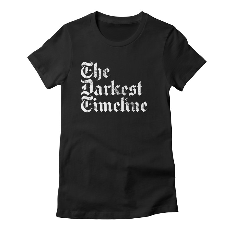 We Are In The Darkest Timeline Women's Fitted T-Shirt by FWMJ's Shop