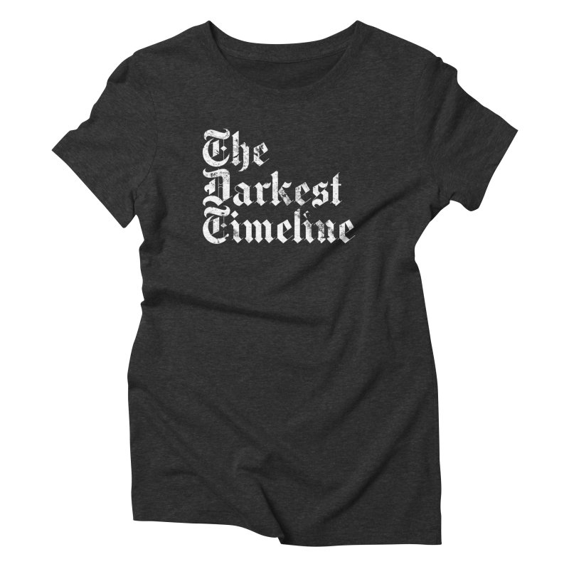 We Are In The Darkest Timeline Women's T-Shirt by FWMJ's Shop
