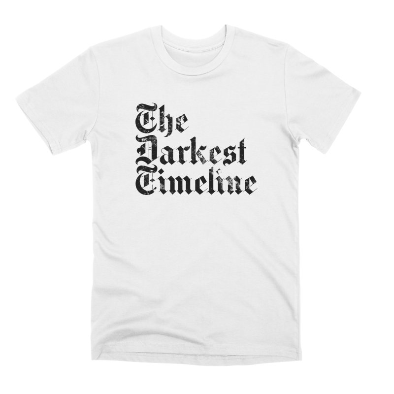 We Are In The Darkest Timeline (White) Men's T-Shirt by FWMJ's Shop
