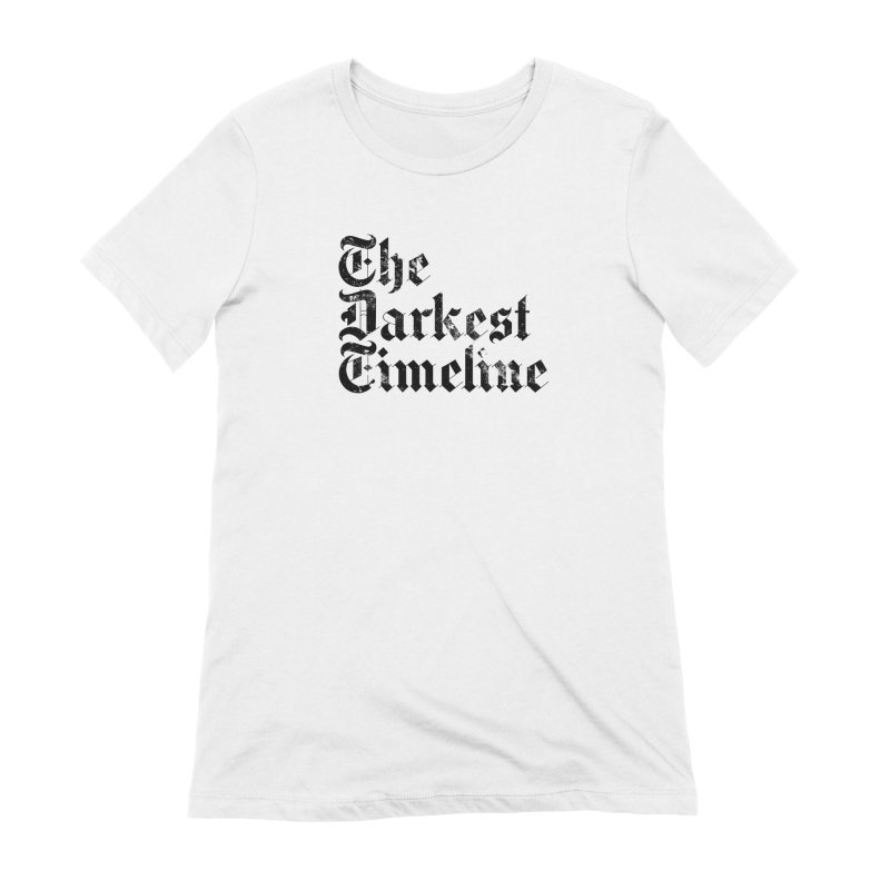 We Are In The Darkest Timeline (White) Women's Extra Soft T-Shirt by FWMJ's Shop
