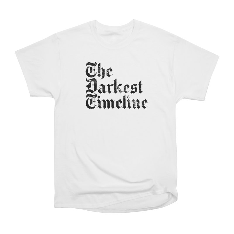 We Are In The Darkest Timeline (White) Women's Heavyweight Unisex T-Shirt by FWMJ's Shop