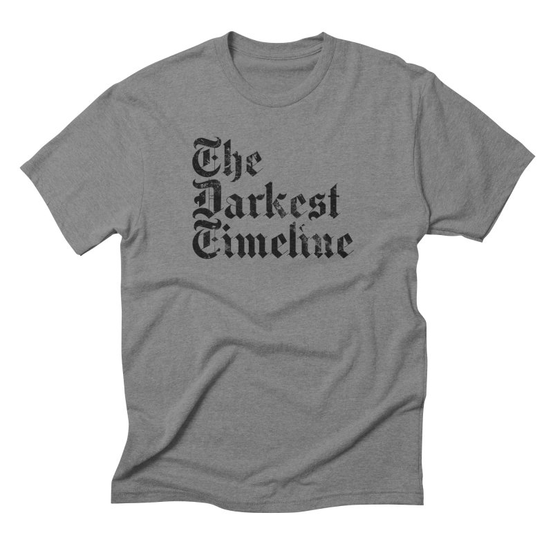 We Are In The Darkest Timeline (White) Men's Triblend T-Shirt by FWMJ's Shop