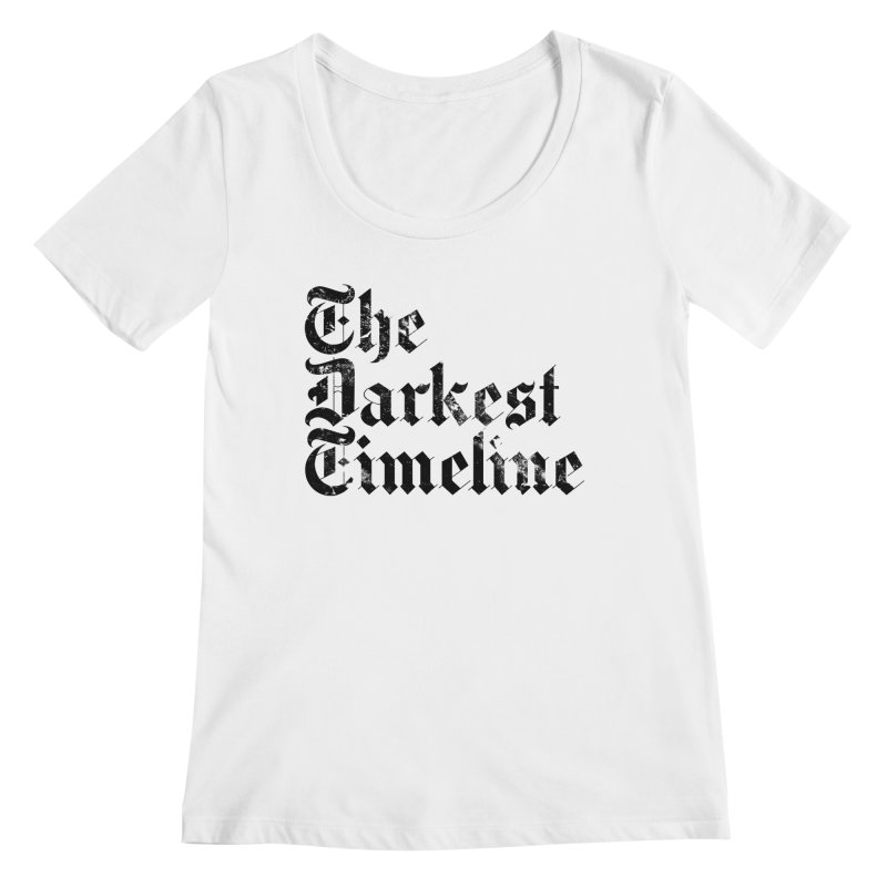 We Are In The Darkest Timeline (White) Women's Regular Scoop Neck by FWMJ's Shop