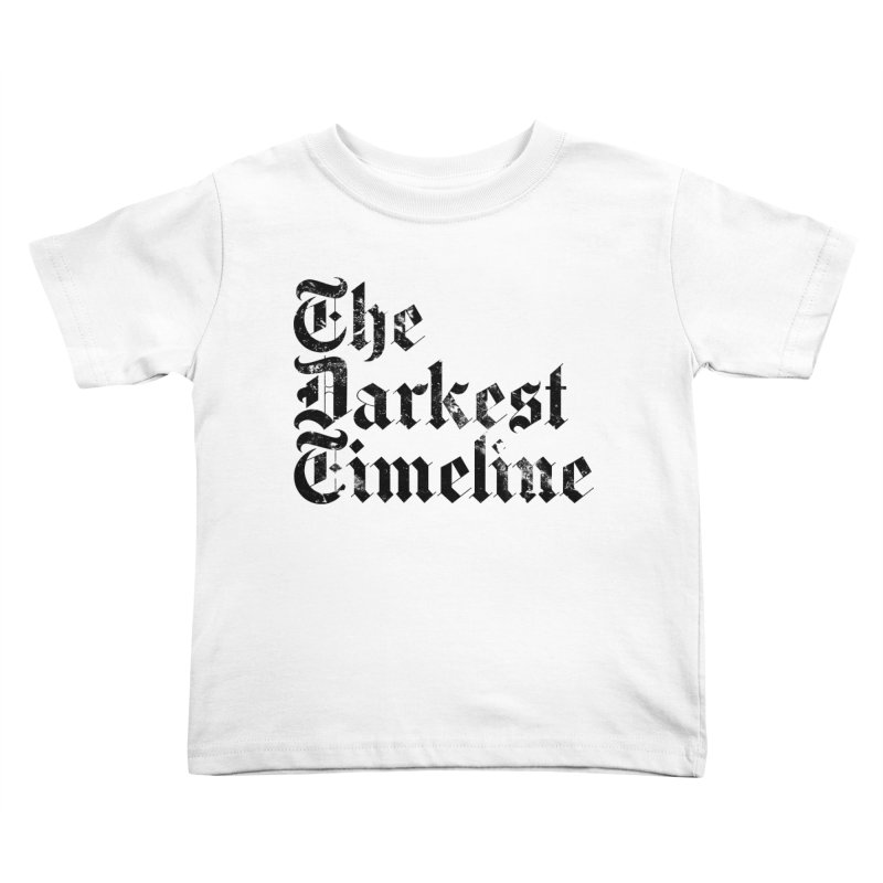 We Are In The Darkest Timeline (White) Kids Toddler T-Shirt by FWMJ's Shop
