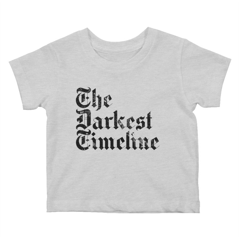 We Are In The Darkest Timeline (White) Kids Baby T-Shirt by FWMJ's Shop