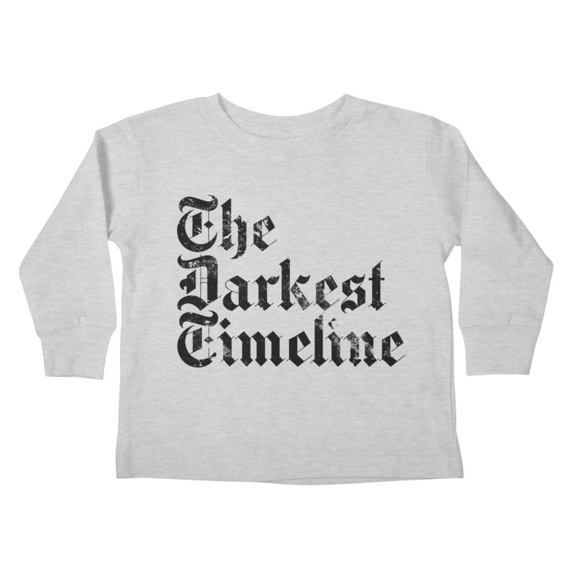 We Are In The Darkest Timeline (White) Kids Toddler Longsleeve T-Shirt by FWMJ's Shop