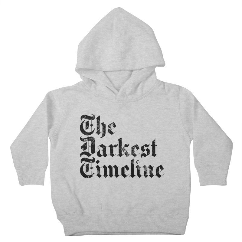 We Are In The Darkest Timeline (White) Kids Toddler Pullover Hoody by FWMJ's Shop