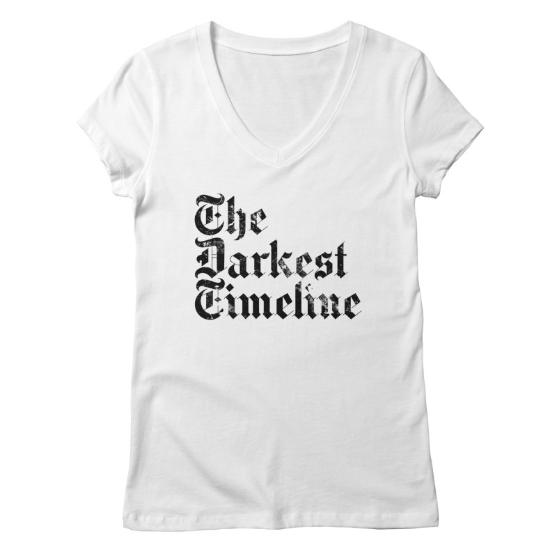 We Are In The Darkest Timeline (White) Women's Regular V-Neck by FWMJ's Shop