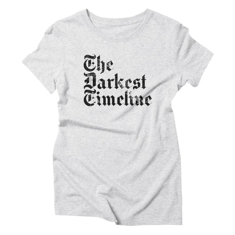 We Are In The Darkest Timeline (White) Women's T-Shirt by FWMJ's Shop