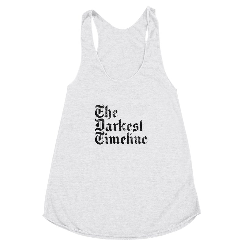 We Are In The Darkest Timeline (White) Women's Racerback Triblend Tank by FWMJ's Shop