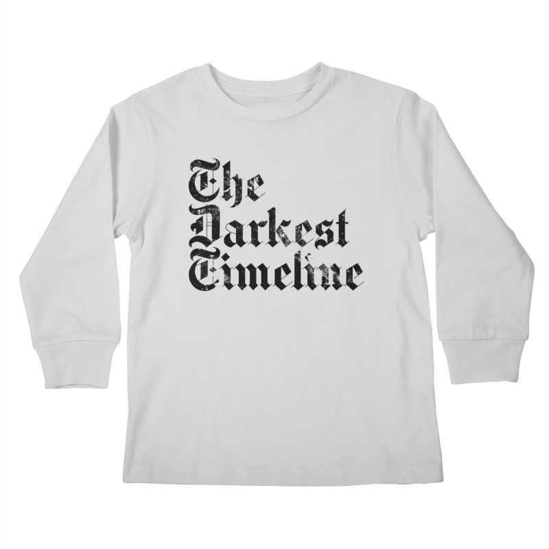 We Are In The Darkest Timeline (White) Kids Longsleeve T-Shirt by FWMJ's Shop