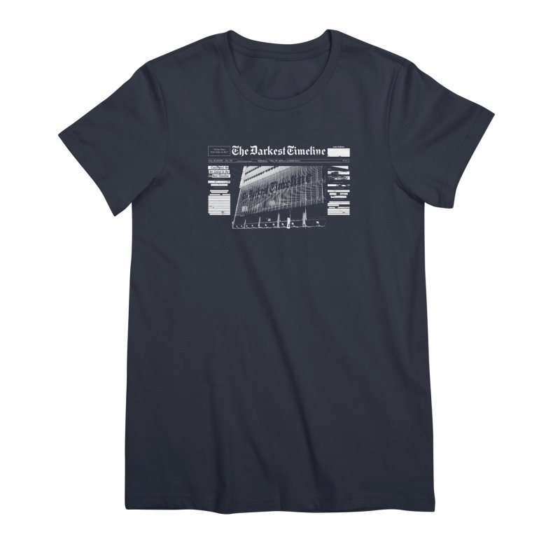 The Darkest Timeline (Above The Fold) Women's Premium T-Shirt by FWMJ's Shop