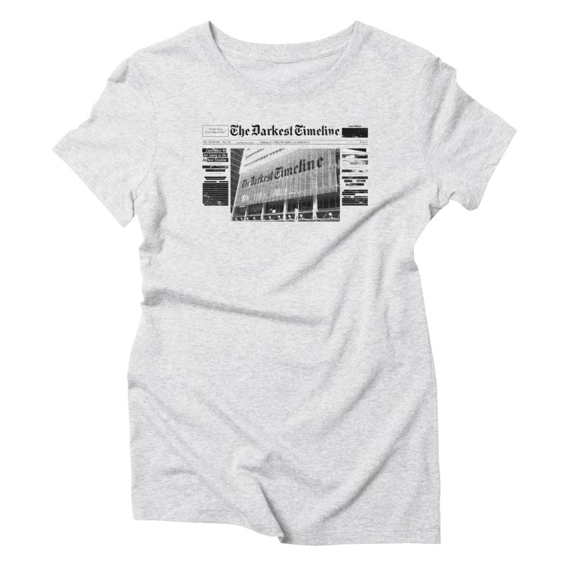 The Darkest Timeline (Above The Fold) Women's Triblend T-Shirt by FWMJ's Shop